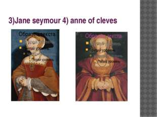 3)Jane seymour 4) anne of cleves