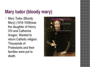 Mary tudor (bloody mary) Mary Tudor (Bloody Mary) (1516-1558)was the daughter