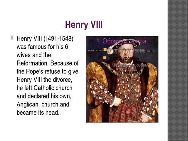 Henry VIII Henry VIII (1491-1548) was famous for his 6 wives and the Reformat...