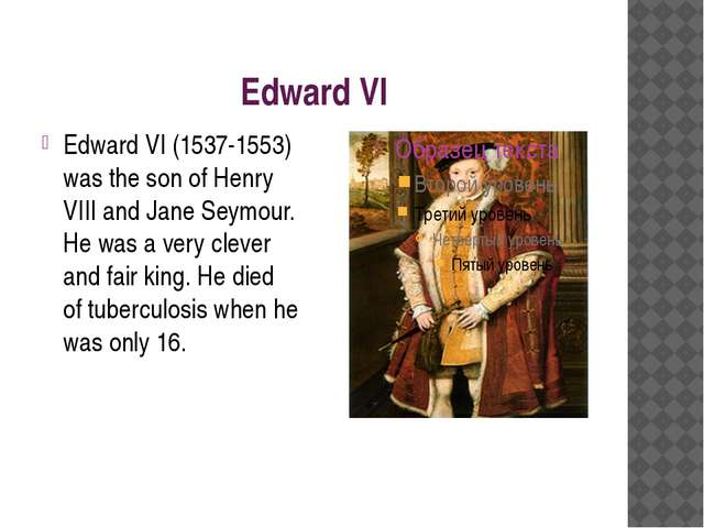 Edward VI Edward VI (1537-1553) was the son of Henry VIII and Jane Seymour. H...