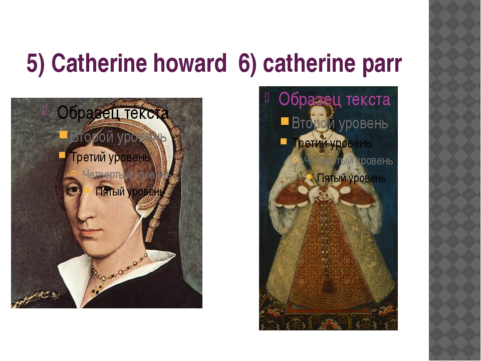 5) Catherine howard 6) catherine parr
