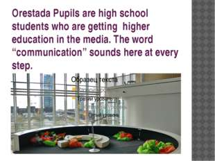 Orestada Pupils are high school students who are getting higher education in