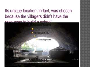 Its unique location, in fact, was chosen because the villagers didn't have th