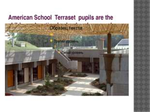 American School Terraset pupils are the children who attend school underground.