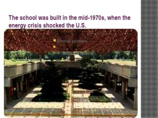 The school was built in the mid-1970s, when the energy crisis shocked the U.S.