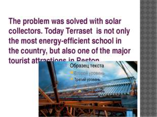 The problem was solved with solar collectors. Today Terraset is not only the