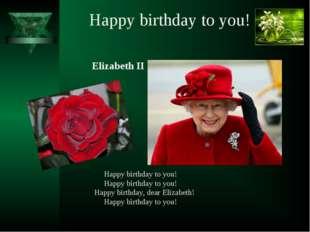 Happy birthday to you! Happy birthday to you! Happy birthday to you! Happy b