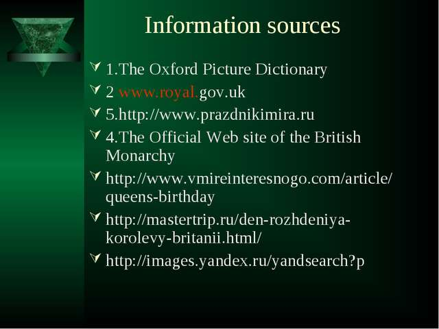 Information sources 1.The Oxford Picture Dictionary 2 www.royal.gov.uk 5.htt...