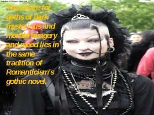 The allure for goths of dark mysterious and morbid imagery and mood lies in t