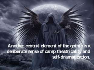 Another central element of the gothic is a deliberate sense of camp theatrica