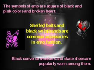 The symbols of emo are square of black and pink colors and broken heart. Blac