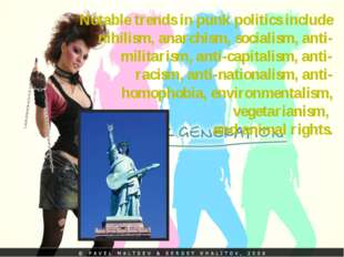 Notable trends in punk politics include nihilism, anarchism, socialism, anti-