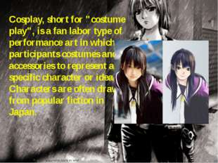 "Cosplay, short for ""costume play"", is a fan labor type of performance art in"
