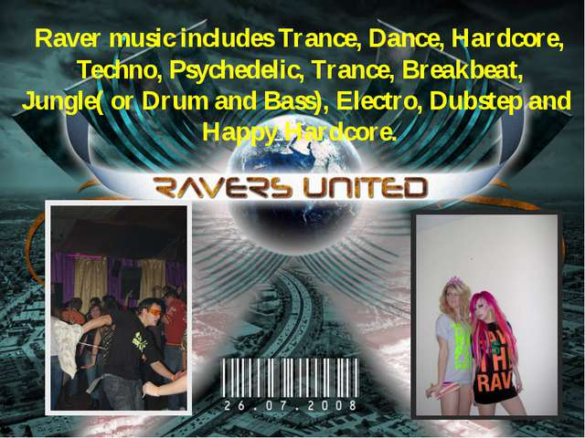 Raver music includes Trance, Dance, Hardcore, Techno, Psychedelic, Trance, Br...