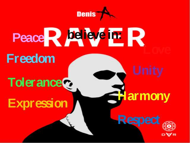 believe in: Peace Love Freedom Tolerance Unity Harmony Expression Respect