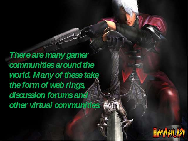 There are many gamer communities around the world. Many of these take the for...