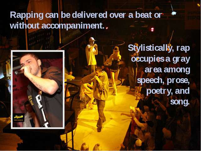 Rapping can be delivered over a beat or without accompaniment. Stylistically,...