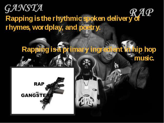 Rapping is a primary ingredient in hip hop music. Rapping is the rhythmic spo...