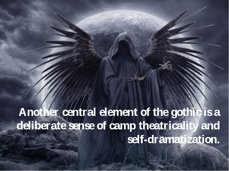 Another central element of the gothic is a deliberate sense of camp theatrica...