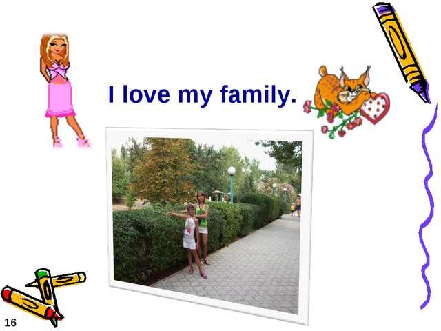 16 I love my family.