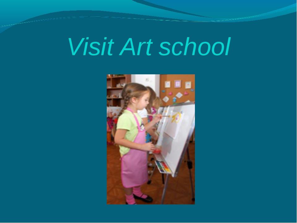 Visit Art school