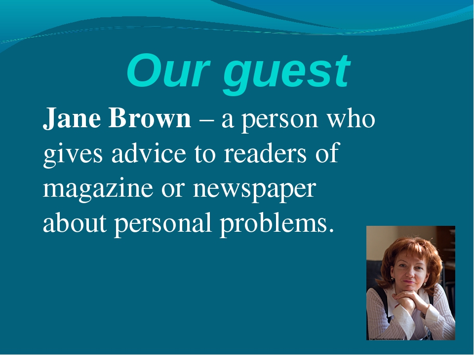Our guest Jane Brown – a person who gives advice to readers of magazine or ne...