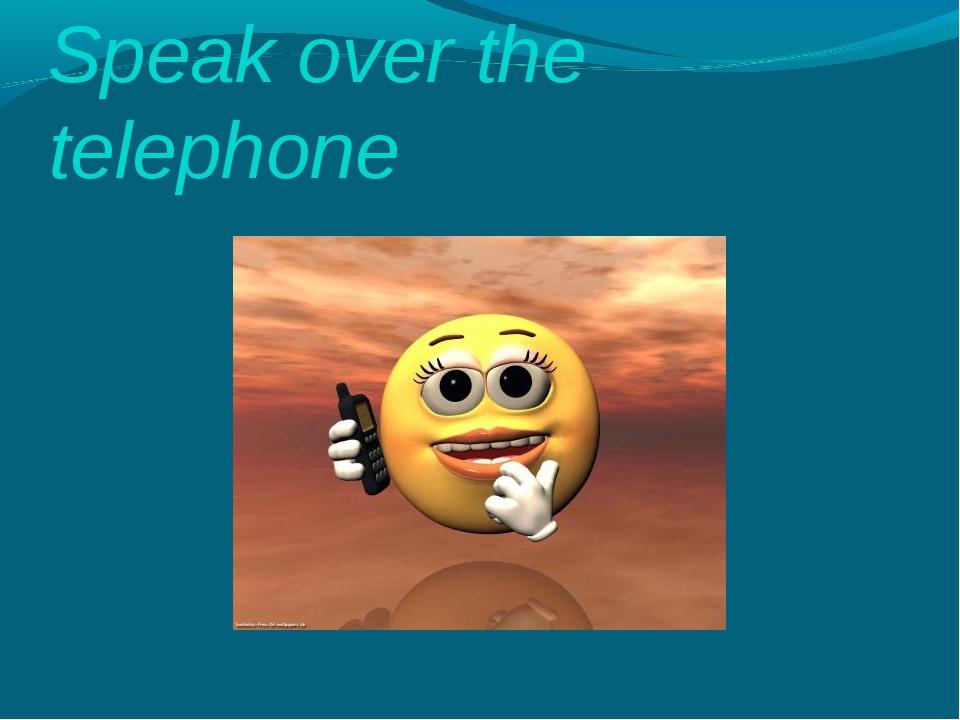 Speak over the telephone
