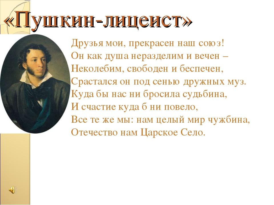 «Пушкин-лицеист» Друзья мои, прекрасен наш союз! Он как душа неразделим и веч...