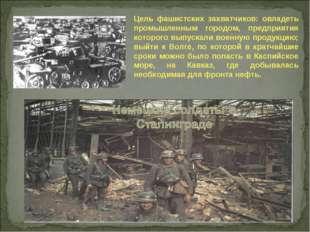 Цель фашистских захватчиков: овладеть промышленным городом, предприятия котор