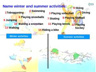 Name winter and summer activities: 2 Swimming 1Tobogganing 3 Playing volleyba