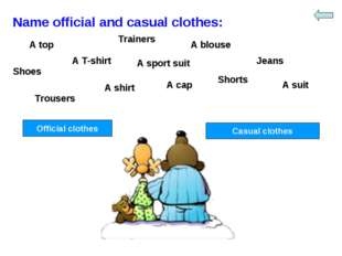 Name official and casual clothes: Trainers A top A blouse A suit Shoes A T-sh