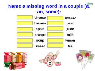 Name a missing word in a couple (a, an, some): somecheeseatomato abanana