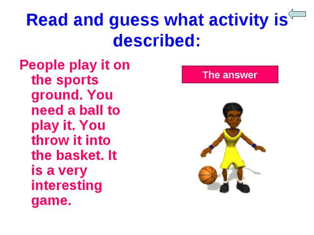 Read and guess what activity is described: People play it on the sports groun...