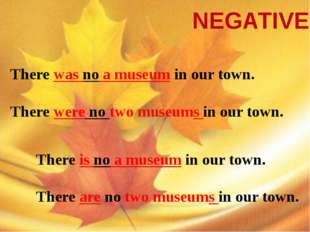 NEGATIVE There was no a museum in our town. There were no two museums in our
