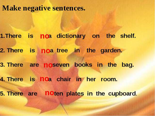 Make negative sentences. There is a dictionary on the shelf. 2. There is a t...