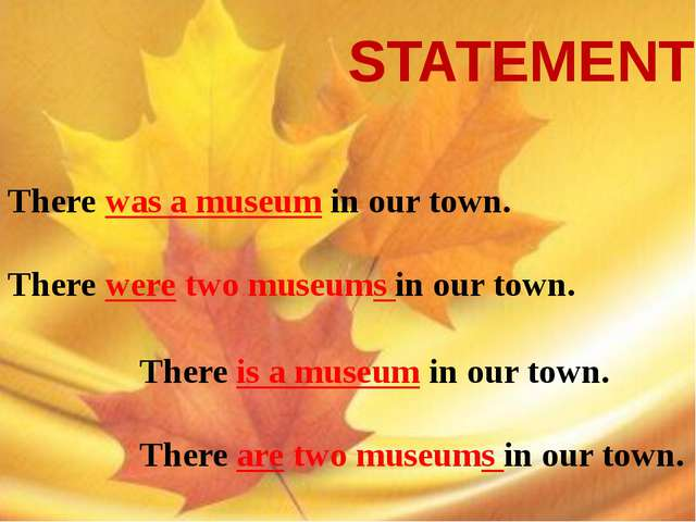 There was a museum in our town. There were two museums in our town. There is...