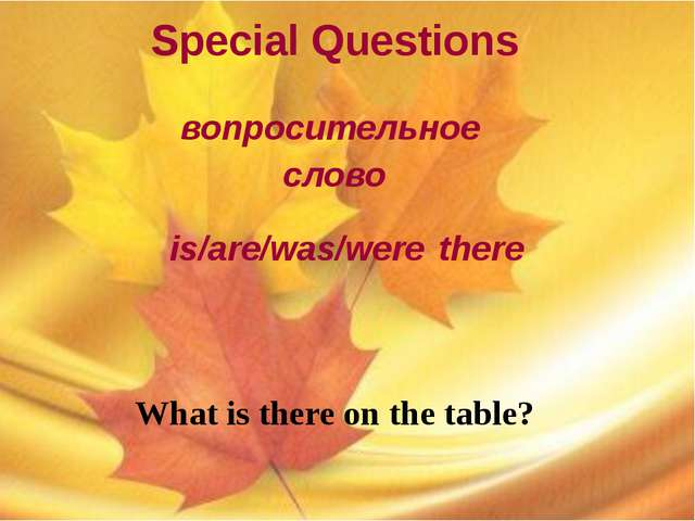 Special Questions вопросительное слово is/are/was/were there What is there o...