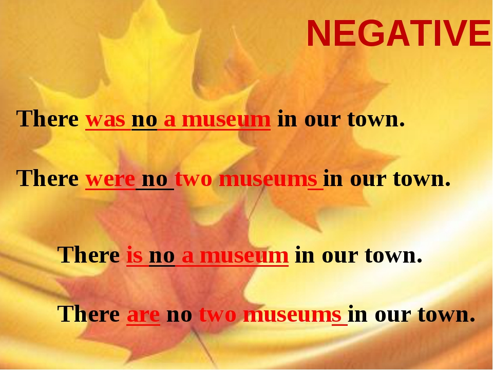 NEGATIVE There was no a museum in our town. There were no two museums in our...