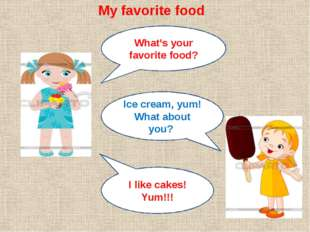 My favorite food Ice cream, yum! What about you? What's your favorite food? I