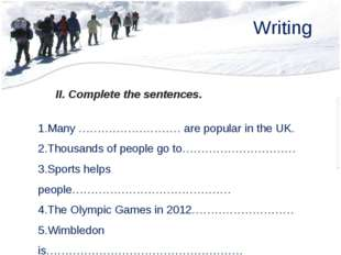 Writing II. Complete the sentences. Many ……………………… are popular in the UK. Tho