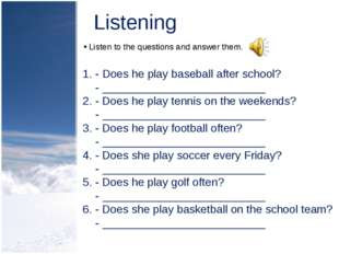 Listening Listen to the questions and answer them. - Does he play baseball af