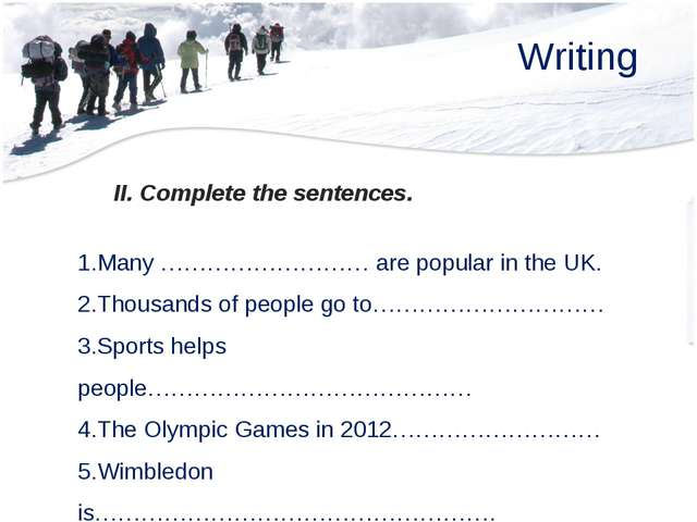 Writing II. Complete the sentences. Many ……………………… are popular in the UK. Tho...