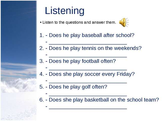 Listening Listen to the questions and answer them. - Does he play baseball af...