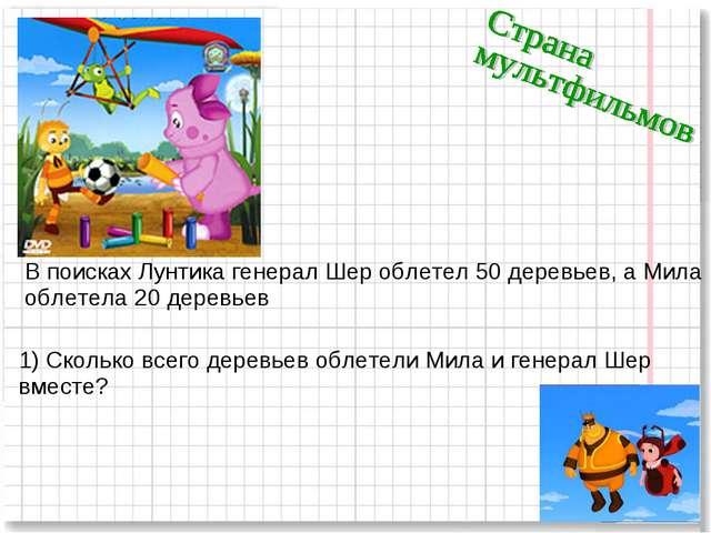 В поисках Лунтика генерал Шер облетел 50 деревьев, а Мила облетела 20 деревье...