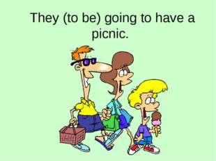 They (to be) going to have a picnic.