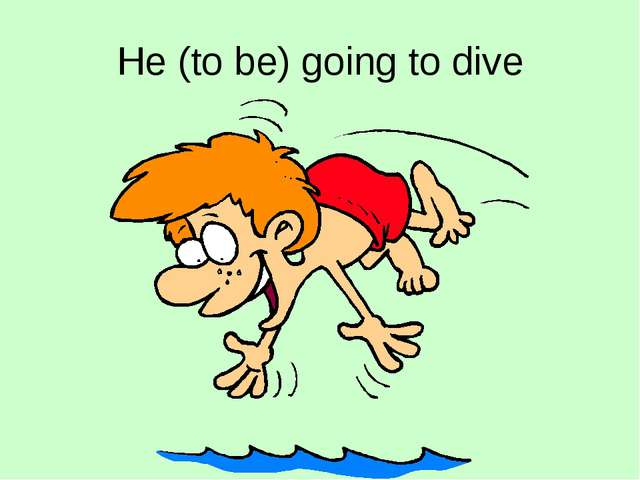 He (to be) going to dive
