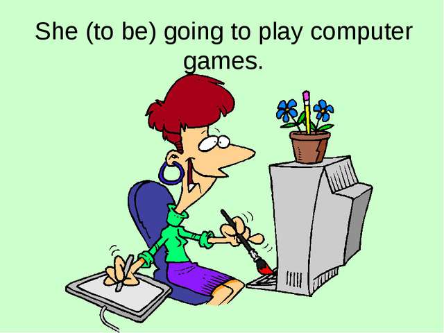 She (to be) going to play computer games.