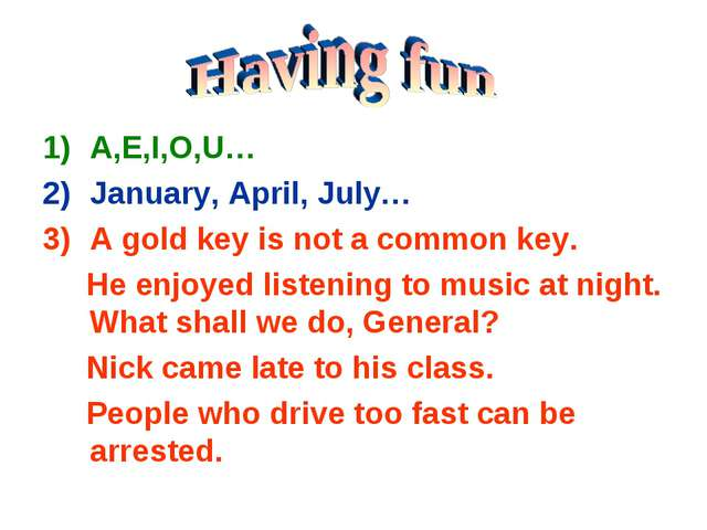 A,E,I,O,U… January, April, July… A gold key is not a common key. He enjoyed l...