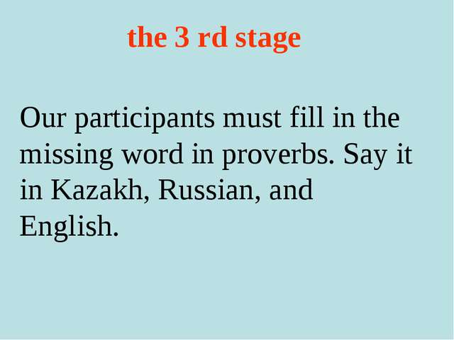 the 3 rd stage 	 Our participants must fill in the missing word in proverbs...