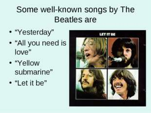 "Some well-known songs by The Beatles are ""Yesterday"" ""All you need is love"" """